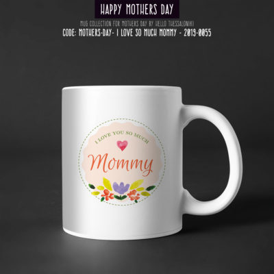 Mother's Day Mug 2019-055, I Love You So Much Mommy