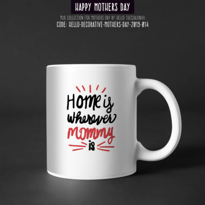 Mother's Day Mug 2019-014, Home is Wherever Mommy Is