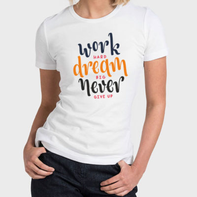 Tshirt, Work Hard Dream Big Never Give Up